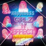 Happiness 東京 GIRLZ N' EFFECT セトリ・グッズ・バクステ… ライブツアー2016 関東エリア・まとめレポ!